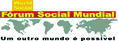 Fórum Social Mundial / World Social Forum